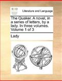 The Quaker a Novel, in a Series of Letters, by a Lady in Three, Lady, 1170567746