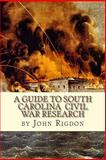 A Guide to South Carolina Civil War Research, John Rigdon, 1461007747