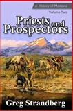 Priests and Prospectors: a History of Montana, Volume Two, Greg Strandberg, 1499657749