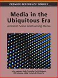 Media in the Ubiquitous Era : Ambient, Social and Gaming Media, Artur Lugmayr, 1609607740