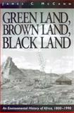 Green Land,Brown Land,Black Land : Environmental History of Africa,1800-1990, McCann, James C., 0852557744