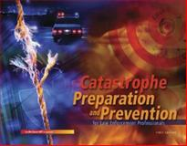 Catastrophe Preparation and Prevention for Law Enforcement Professionals, Baldwin, Craig and Irons, Larry, 0073317748