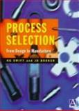 Process Selection : From Design to Manufacture, Swift, Ken and Booker, Julian, 0470237740