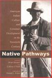 Native Pathways : American Indian Culture and Economic Development in the Twentieth Century, Colleen O'Neill, Brian C. Hosmer, 0870817744