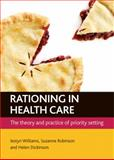 Rationing in Health Care : The Theory and Practice of Priority Setting, Williams, Iestyn and Robinson, Suzanne, 184742774X