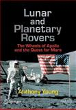Lunar and Planetary Rovers : The Wheels of Apollo and the Quest for Mars, Young, Anthony H., 0387307745