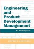 Engineering and Product Development Management : The Holistic Approach, Armstrong, Stephen, 0521017742
