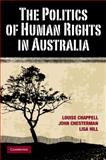 The Politics of Human Rights in Australia, Chappell, Louise and Chesterman, John, 0521707749