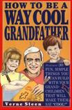 How to Be a Way Cool Grandfather, Verne Steen, 0914457748