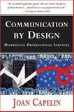 Communication by Design : Marketing Professional Services, Capelin, Joan, 0967547741