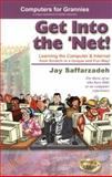 Get into the Net : Learning computer and Internet from Scratch in a Unique and Fun Way, Saffarzadeh, Jay, 0971337748