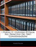 I Popoli E I Governi D'Italia Nel Principio Del 1847, Filippo Villani, 1141377748