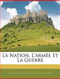 La Nation, L'Armée et la Guerre, André Jules Armand Munier, 1144037743