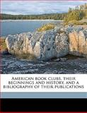 American Book Clubs, Their Beginnings and History, and a Bibliography of Their Publications, Adolf Growoll, 114564774X