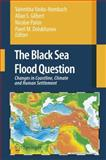 The Black Sea Flood Question : Changes in Coastline, Climate and Human Settlement, , 1402047746