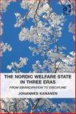 The Nordic Welfare State in Three Eras : From Emancipation to Discipline, Kananen, Johannes, 1409457745