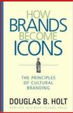 How Brands Become Icons, D. B. Holt, 1578517745