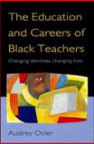 The Education and Careers of Black Teachers : Changing Identities, Changing Lives, Osler, Audrey, 0335197752
