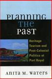 Planning the Past : Heritage Tourism and Post-Colonial Politics at Port Royal, Waters, Anita M., 0739117750