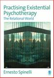 Practising Existential Psychotherapy : The Relational World, Spinelli, Ernesto, 1412907756
