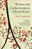 Women and Confucianism in Choson Korea : New Perspectives, , 1438437757