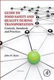 Guide to Food Safety and Quality During Transportation : Controls, Standards and Practices, Ryan, John M., 0124077757
