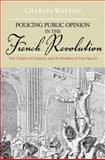 Policing Public Opinion in the French Revolution : The Culture of Calumny and the Problem of Free Speech, Walton, Charles, 0195367758