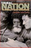Tribal Nation : The Making of Soviet Turkmenistan, Edgar, Adrienne Lynn, 0691117756