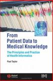 From Patient Data to Medical Knowledge : The Principles and Practice of Health Informatics, Barton, Belinda and Taylor, Paul, 0727917757