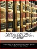 Graduate Courses, a Handbook for Graduate Students, O Federation of Graduate Clubs (U S. )., 1145527752