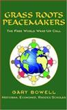 Grass Roots Peacemakers, Gary Bowell, 1413437753