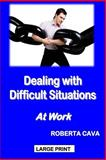 Dealing with Difficult Situations at Work, Roberta Cava, 1497387752