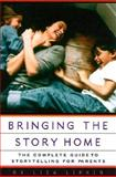 Bringing the Story Home : The Complete Guide to Storytelling for Parents, Lipkin, Lisa, 039304775X