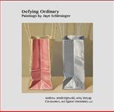 Defying Ordinary : Paintings by Jaye Schlesinger, Jendrzejewski, Andrew Jendrzejewski and DeLap, Amy, 0988747758