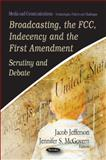 Broadcasting, the FCC, Indeceny and the First Amendment, Jacob Jefferson and Jennifer S. McGovern, 1621007758