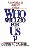 Who Will Go for Us?, Dennis M. Campbell, 0687467756