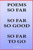 Poems So Far So Far So Good So Far to Go, Jack Grapes, 1493607758