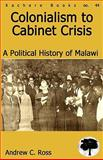 Colonialism to Cabinet Crisis. A Political History of Malawi, Andrew C. Ross, 9990887756