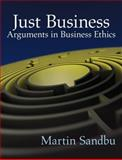 Just Business : Arguments in Business Ethics, Sandbu, Martin, 0205697755