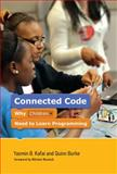 Connected Code : Why Children Need to Learn Programming, Kafai, Yasmin B. and Burke, Quinn, 0262027755