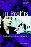M-Profits : Making Money from 3G Services, Ahonen, Tomi T., 0470847751