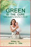 Green Is the Cure, Sharon E. Lane, 0595447759