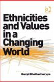 Ethnicities and Values in a Changing World, Bhattacharyya, Gargi, 0754697754