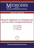 Banach Algebras on Semigroups and on Their Compactifications, H. G. Dales and A. T. -M. Lau, 0821847759