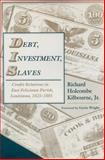 Debt, Investment, Slaves : Credit Relations in East Feliciana Parish, Louisiana, 1825-1885, Kilbourne, Richard Holcombe, Jr., 0817357750