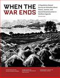 When the War Ends : A Population-Based Survey on Attitudes about Peace, Justice, and Social Reconstruction in Northern Uganda, Pham, Phuong and Vinck, Patrick, 0976067757