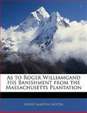 As to Roger Williamgand His Banishment from the Massachusetts Plantation, Henry Martyn Dexter, 1141807750