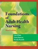 Foundations of Adult Health Nursing, White, Lois and Duncan, Gena, 1428317759