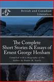 The Complete Short Stories and Essays of Ernest George Henham, Ernest Henham, 148109775X