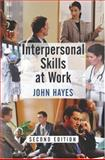 Interpersonal Skills at Work, Hayes, John, 0415227755